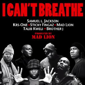 Samuel L. Jackson, Krs One, Sticky Fingaz, Mad Lion, Talib Kweli & Brother J – I Can't Breathe